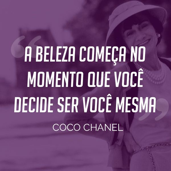 A beleza começa no momento que você decide ser você mesma. Frase de Coco Chanel.