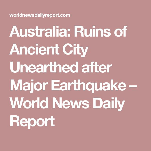 Australia: Ruins of Ancient City Unearthed after Major Earthquake – World News Daily Report
