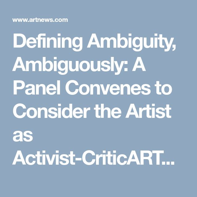 Defining Ambiguity, Ambiguously: A Panel Convenes to Consider the Artist as Activist-CriticARTnews