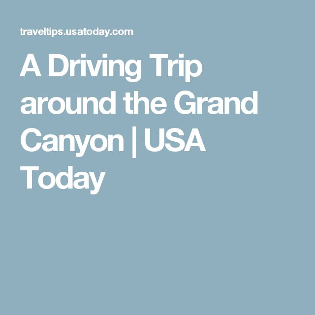 A Driving Trip around the Grand Canyon | USA Today