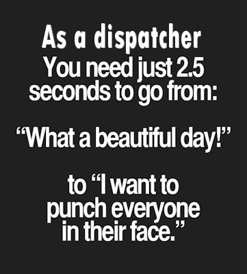 """I'm not a dispatcher, but work for the PD, and this describes some of my days to a """"T"""""""