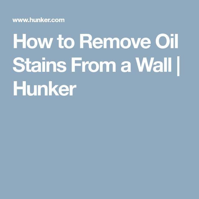 How to Remove Oil Stains From a Wall | Hunker