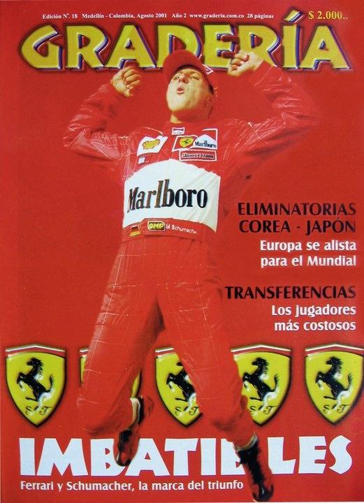 Tapa # 18 / Agosto de 2001.  Ferrari, de la mano del gran Schumacher, se hcieron imbatibles e inalcanzables, a pesar del esfuerzo de nuestro Juan Pablo Montoya.  www.revistagraderia.co