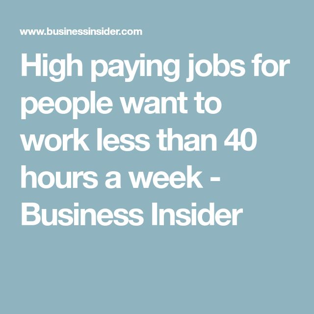 High paying jobs for people want to work less than 40 hours a week - Business Insider