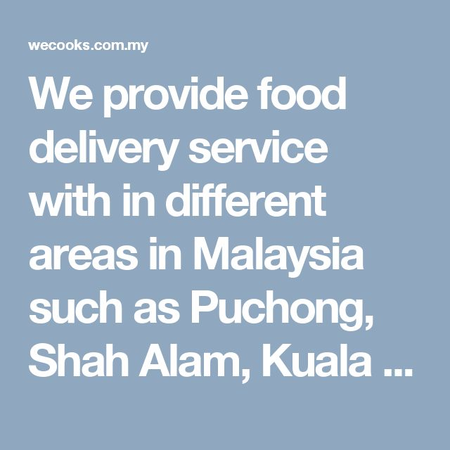 We provide food delivery service with in different  areas in Malaysia such as Puchong, Shah Alam, Kuala  Lumpur, Kelang, Petaling Jaya. WeCooks Malaysia food  delivery app is one of the top apps in the market  that providing food delivery with cheapest price and  fastest time.