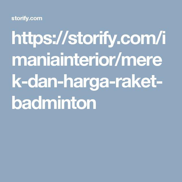 https://storify.com/imaniainterior/merek-dan-harga-raket-badminton