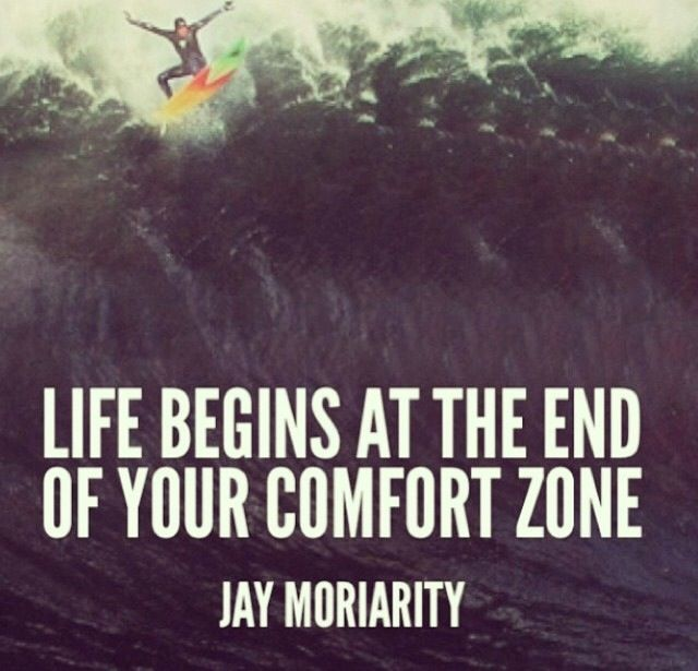 life begins at the end of your comfort zone                                                                                                                                                                                 More