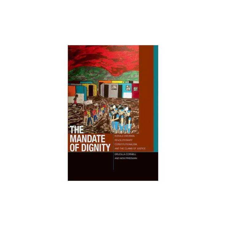 The Mandate of Dignity ( Just Ideas: Transformative Ideas of Justice in Ethical and Politcal Thought)