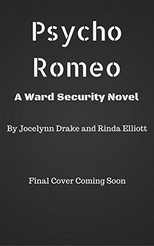 due oct 27 -- Psycho Romeo (Ward Security Book 1) by Jocelynn Drake