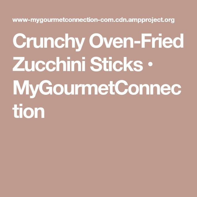 Crunchy Oven-Fried Zucchini Sticks • MyGourmetConnection