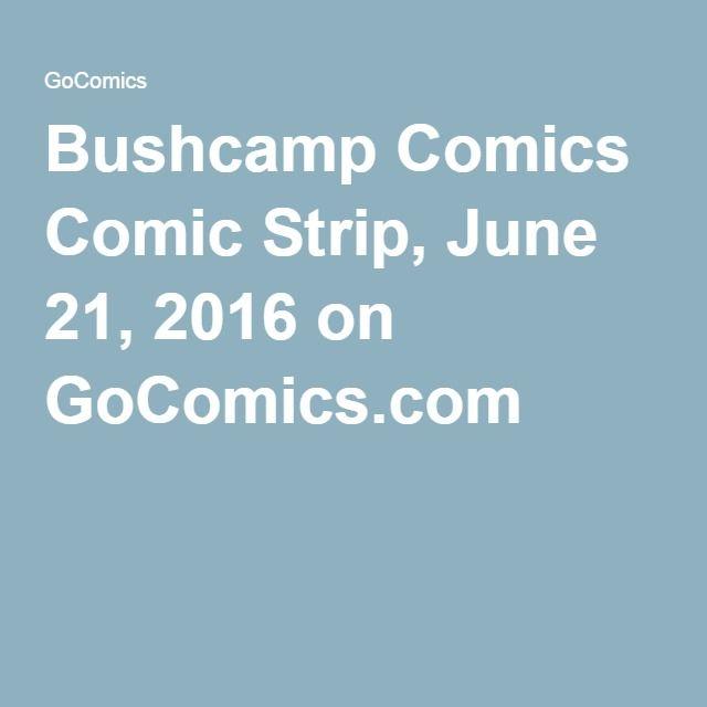 Bushcamp Comics Comic Strip, June 21, 2016 on GoComics.com