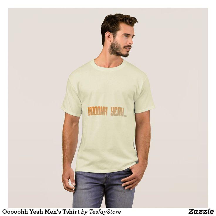 Ooooohh Yeah Men's Tshirt