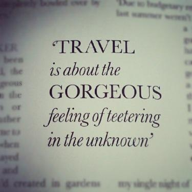 """Travel is about the gorgeous feeling of teetering in the unknown.""  #Quote #TravelQuotes"