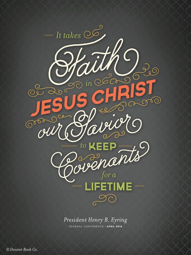 """It takes faith in Jesus Christ our Savior to keep covenants for a lifetime."" -President Henry B. Eyring #ldsconf #faith #jesus"