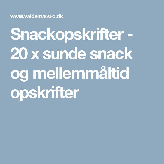 Snackopskrifter - 20 x sunde snack og mellemmåltid opskrifter