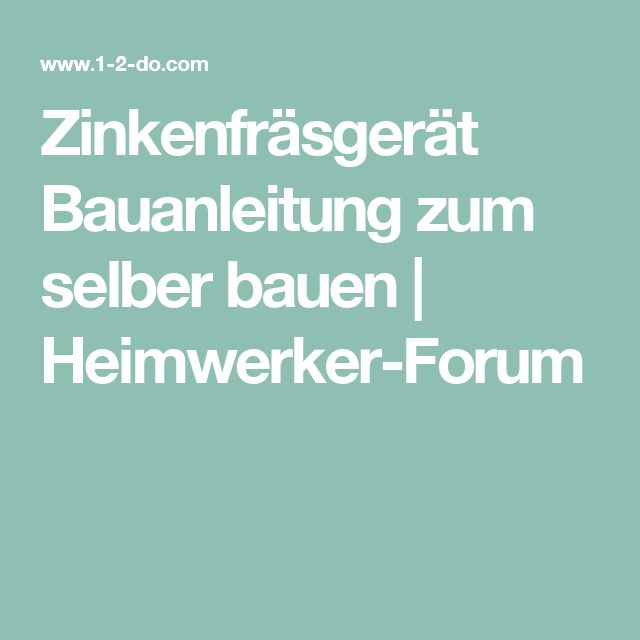 Zinkenfräsgerät Bauanleitung zum selber bauen | Heimwerker-Forum