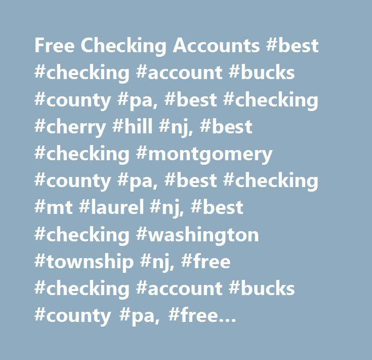 Free Checking Accounts #best #checking #account #bucks #county #pa, #best #checking #cherry #hill #nj, #best #checking #montgomery #county #pa, #best #checking #mt #laurel #nj, #best #checking #washington #township #nj, #free #checking #account #bucks #county #pa, #free #checking #cherry #hill #nj, #free #checking #montgomery #county #pa, #free #checking #mt #laurel #nj, #free #checking #washington #township #nj…