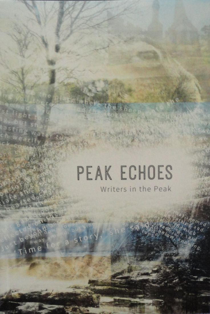 Peak Echoes a new book published December 2014 by Writers in the Peak. Writers in the Peak meet every Thursday at 7pm at the Rutland Hotel in Bakewell.