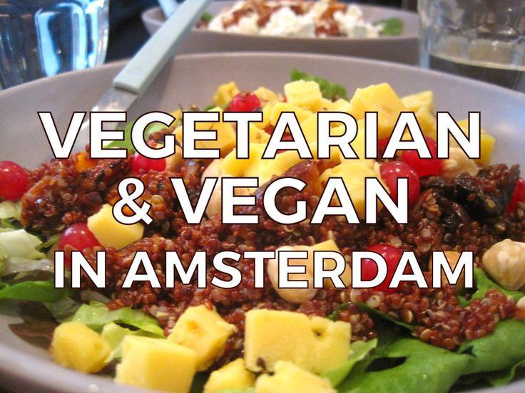 15 VEGETARIAN & VEGAN RESTAURANTS IN AMSTERDAM :http://awesomeamsterdam.com/vegetarian-vegan-amsterdam/