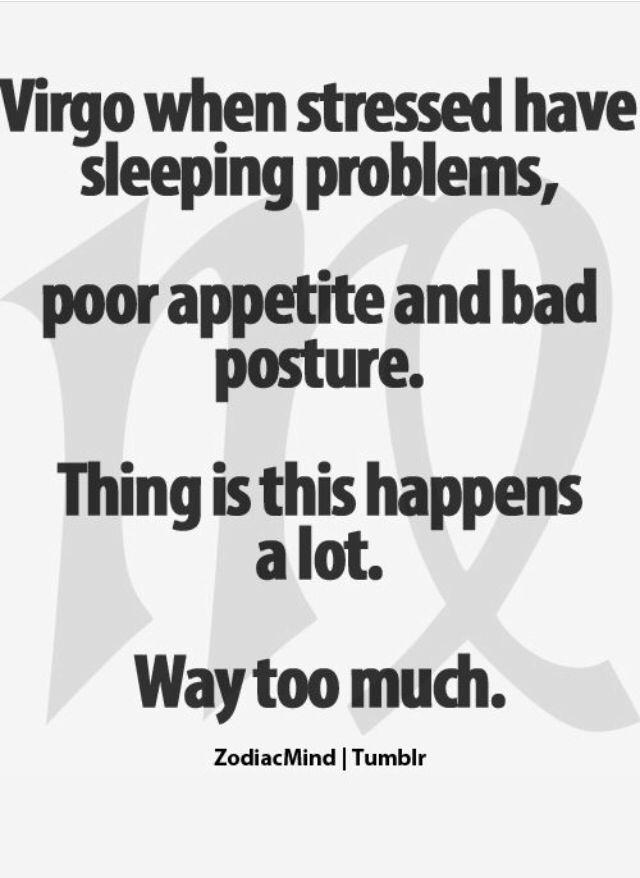 Virgos and stress , very very true