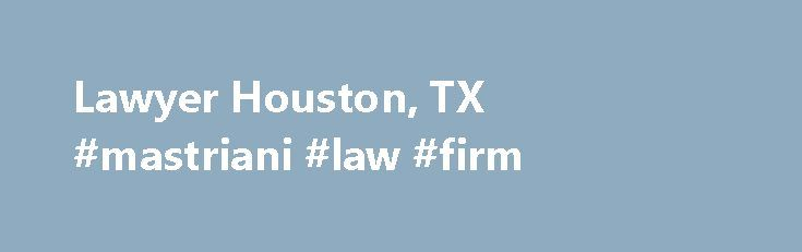 Lawyer Houston, TX #mastriani #law #firm http://iowa.remmont.com/lawyer-houston-tx-mastriani-law-firm/  # As an established attorney, The Mastriani Law Firm works to develop trusting, long-term relationships. The Mastriani Law Firm's goal is to provide business clients with the guidance they need to achieve continued profitability and efficient operations. Whatever your legal needs may be, The Mastriani Law Firm can offer you advice and tailored solutions that contribute to the security and…