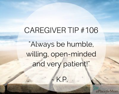 Caregivers say it's important to be humble, willing and open-minded while caring…