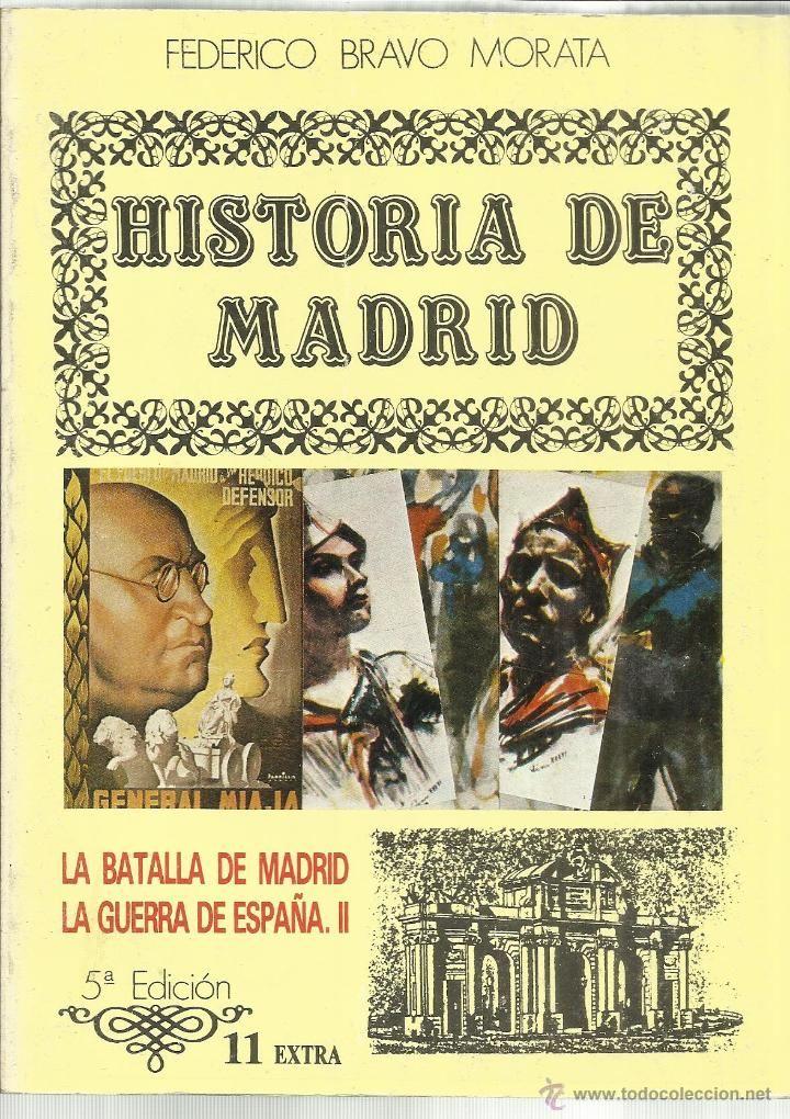 HISTORIA DE MADRID. FEDERICO BRAVO MORATA.LA BATALLA DE MADRID. LA GUERRA DE ESPAÑA II. -5ª ED. MADRID. 1985. Nº11 - 315 páginas.