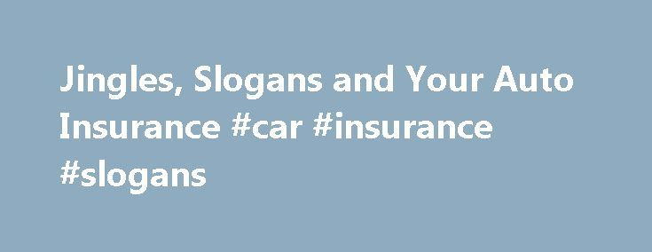 """Jingles, Slogans and Your Auto Insurance #car #insurance #slogans http://kentucky.nef2.com/jingles-slogans-and-your-auto-insurance-car-insurance-slogans/  # Jingles, Slogans and Your NJ Auto Insurance Post Update August 4, 2012 Jingles, Slogans and Your NJ Auto Insurance """"Get more out of now"""" ,""""Get in the Game"""". """"We make it Happen """", """"Taking you forward."""" Our NJ Auto Insurance is always cheaper . I am sure you are wondering what all these phrases mean. Well, they're jingles and slogans from…"""