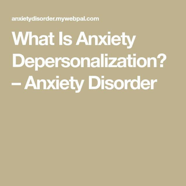 What Is Anxiety Depersonalization? – Anxiety Disorder