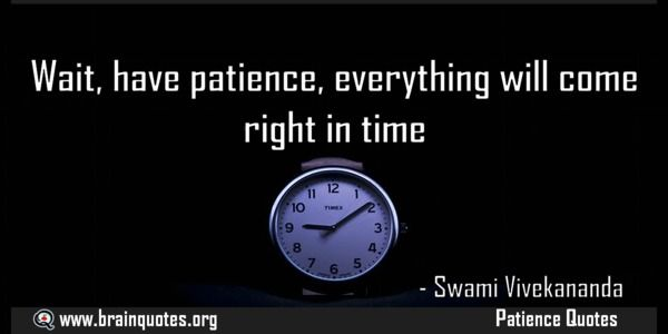 Have Patience Quotes: Wait have patience everything will come right in time For more #brainquotes http://ift.tt/28SuTT3 The post Wait have patience everything will come right in time appeared first on Brain Quotes. http://ift.tt/2iGDnQ2