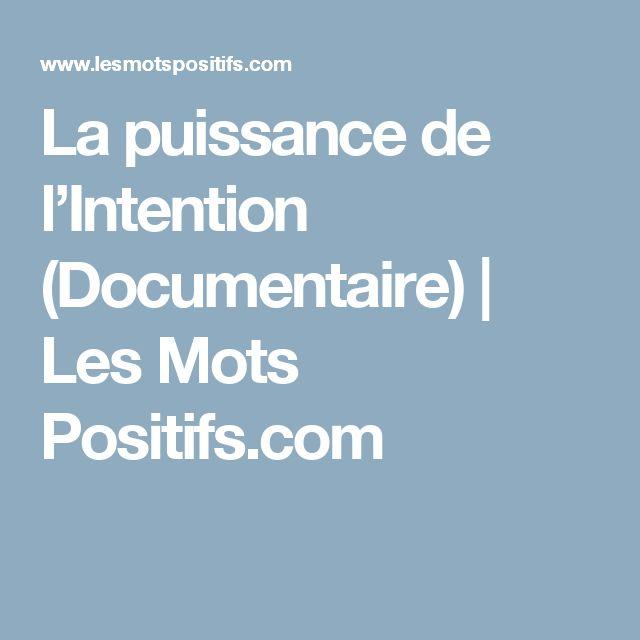 La puissance de l'Intention (Documentaire)  |  Les Mots Positifs.com