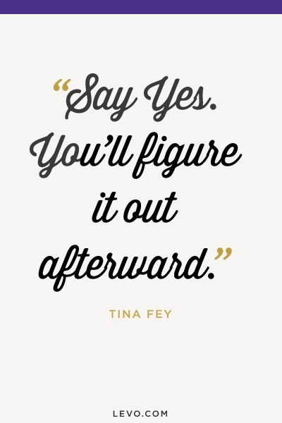 Say Yes #Quotes from the one and only Tina Fey - #levoinspired