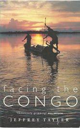 Facing the Congo - Jeffrey Tayler