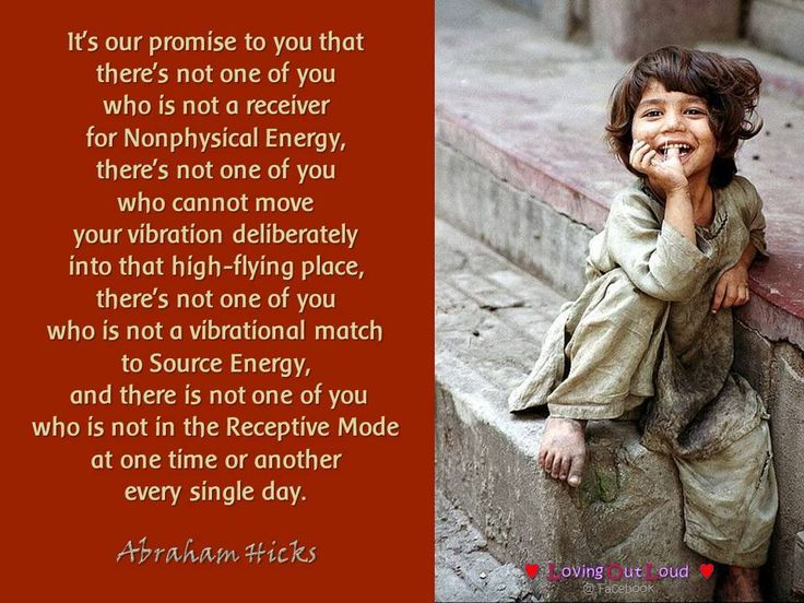 It's our promise to you that there's not one of you who is not a receiver for Nonphysical Energy, there's not one of you who cannot move your vibration deliberately into that high-flying place, there's not one of you who is not a vibrational match to Source Energy, and there is not one of you who is not in the Receptive Mode at one time or another every single day.