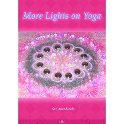 More Lights on Yoga by Sri Aurobindo (free ebook)