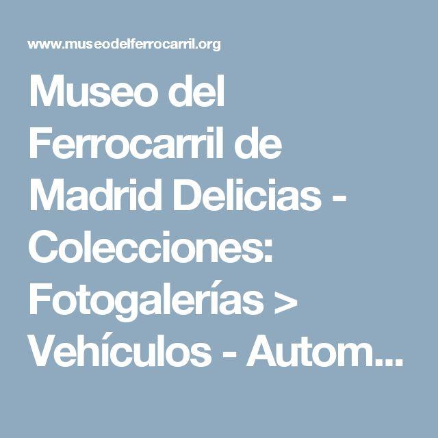 Museo del Ferrocarril de Madrid Delicias - Colecciones: Fotogalerías > Vehículos - Automotores