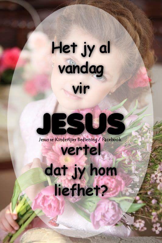 Christelike Boodskappies: Jesus sal vir  ALTYD  vir jou lief wees!