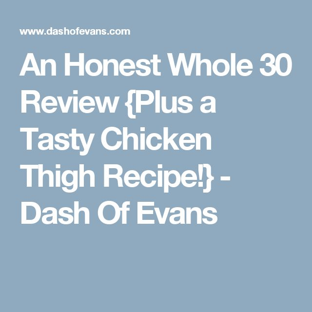 An Honest Whole 30 Review {Plus a Tasty Chicken Thigh Recipe!} - Dash Of Evans