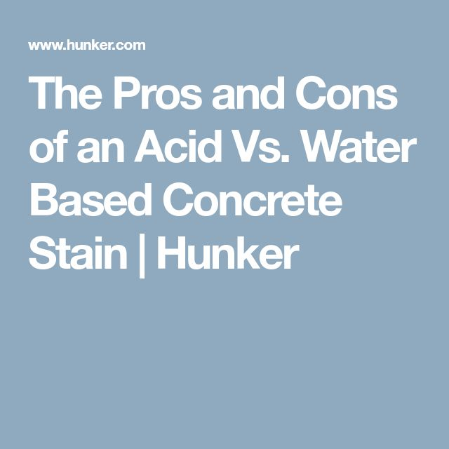 The Pros and Cons of an Acid Vs. Water Based Concrete Stain | Hunker