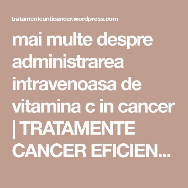 mai multe despre administrarea intravenoasa de vitamina c in cancer | TRATAMENTE CANCER EFICIENTE, NON - toxice