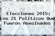 http://tecnoautos.com/wp-content/uploads/imagenes/tendencias/thumbs/elecciones-2015-los-21-politicos-que-fueron-asesinados.jpg Candidatos Elecciones 2015. Elecciones 2015: Los 21 políticos que fueron asesinados, Enlaces, Imágenes, Videos y Tweets - http://tecnoautos.com/actualidad/candidatos-elecciones-2015-elecciones-2015-los-21-politicos-que-fueron-asesinados/