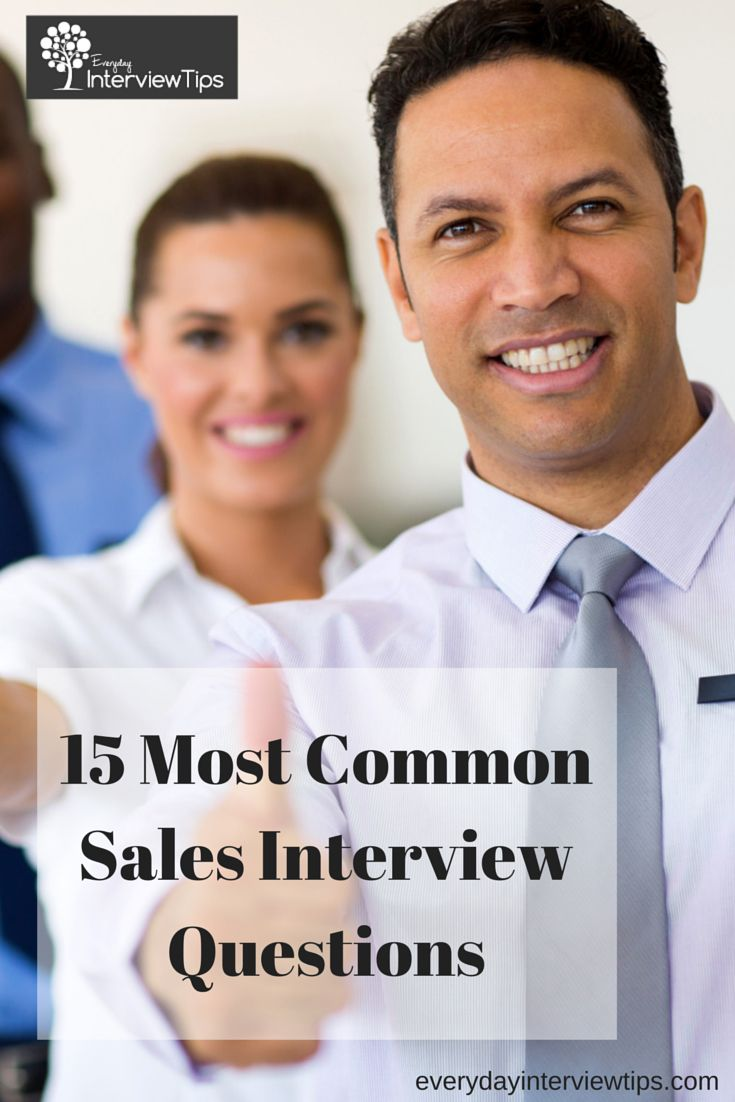 15 Most common Sales Interview Questions http://www.everydayinterviewtips.com/15-common-sales-interview-questions/
