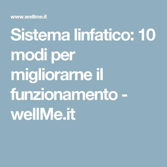 Sistema linfatico: 10 modi per migliorarne il funzionamento  - wellMe.it