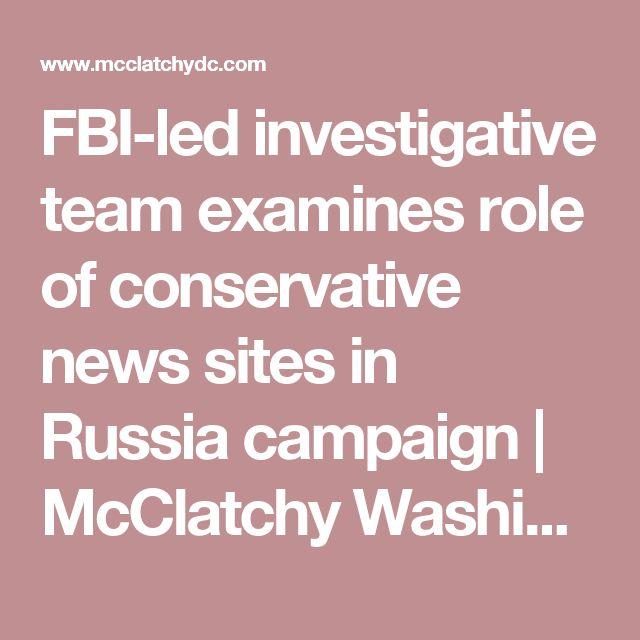 FBI-led investigative team examines role of conservative news sites in Russia campaign | McClatchy Washington Bureau