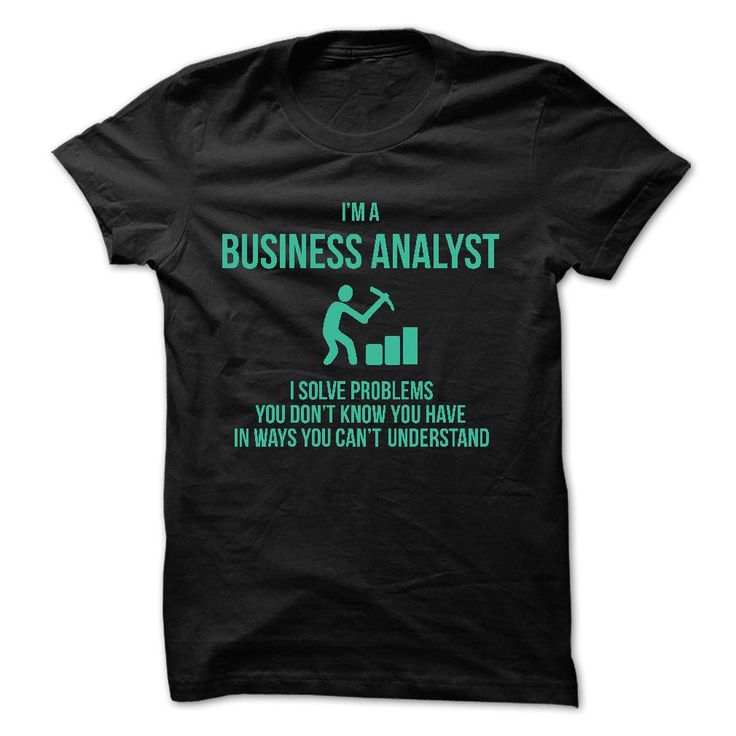 Iu0027m a Business AnalystI solve problems you