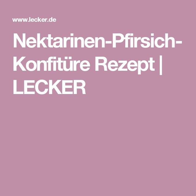 Nektarinen-Pfirsich-Konfitüre Rezept | LECKER