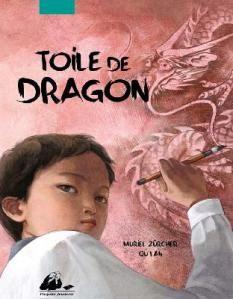 Toile de dragon, Muriel Zürcher / Qu Lan, Picquier Jeunesse – 2014  Poésie des mots et des coups de pinceau pour un véritable enchantement Album à partir de 8 ans