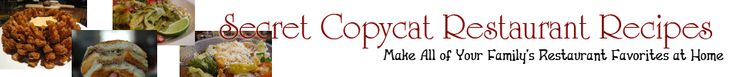 Secret Copycat Restaurant Recipes... Copycat restaurant recipes database -- huge selection!!!