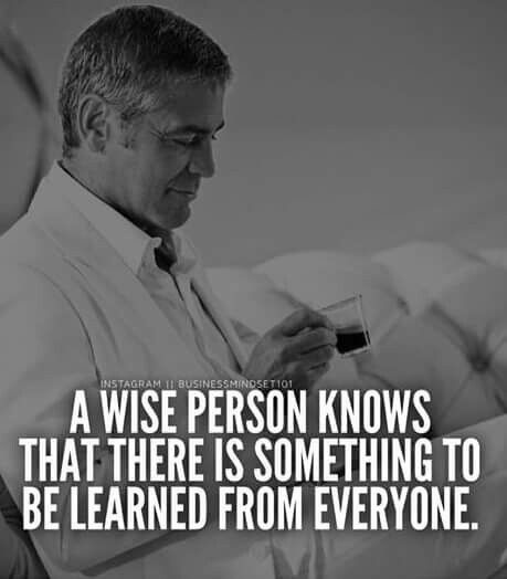 Everyone can teach you something if you can see the lesson.  Good Saturday!  Suzanne Abels