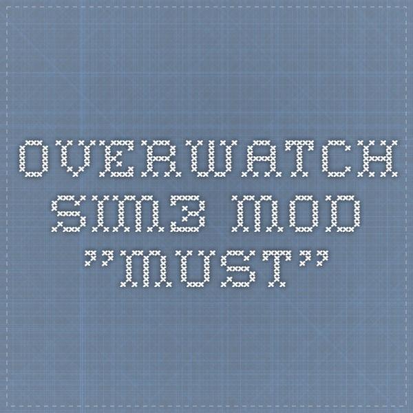 "Overwatch Sim3 Mod ""must"""